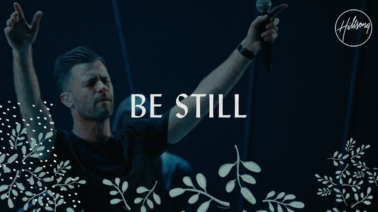 Be Still - Hillsong Worship